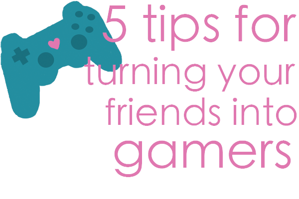 five_tips_turning_friends_gamers